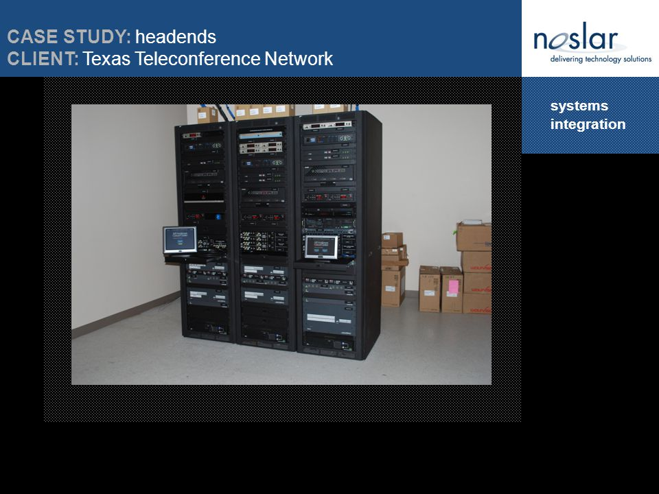systems integration CASE STUDY: headends CLIENT: Texas Teleconference Network