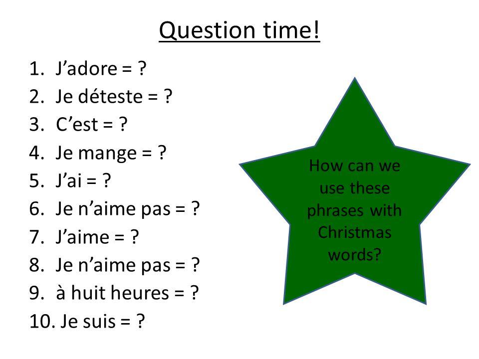 Question time. 1.Jadore = . 2.Je déteste = . 3.Cest = .
