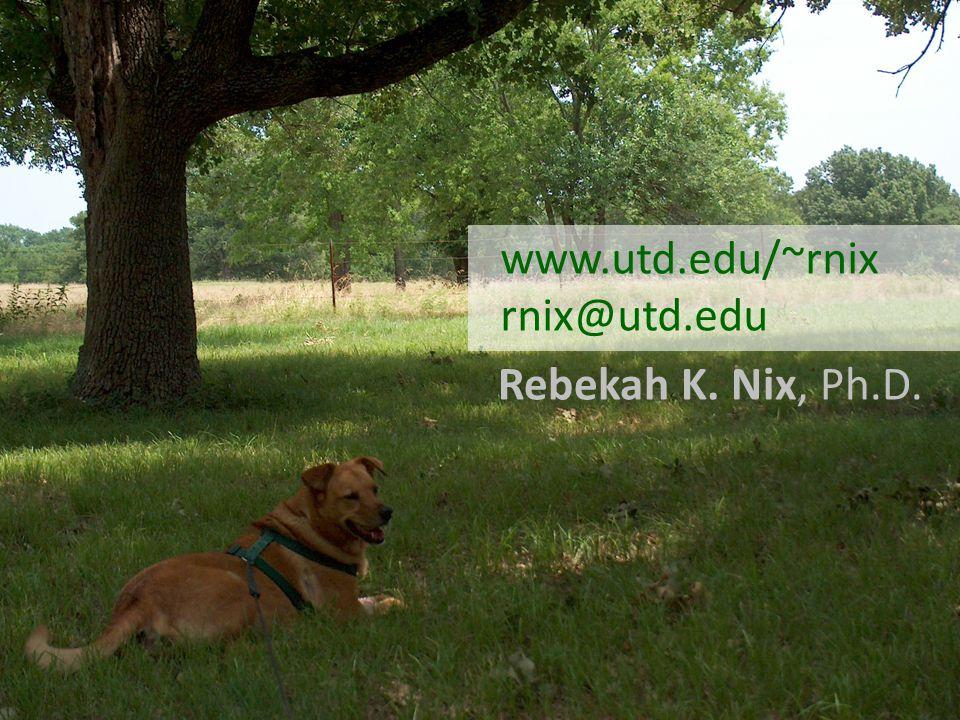www.utd.edu/~rnix rnix@utd.edu Rebekah K. Nix, Ph.D.