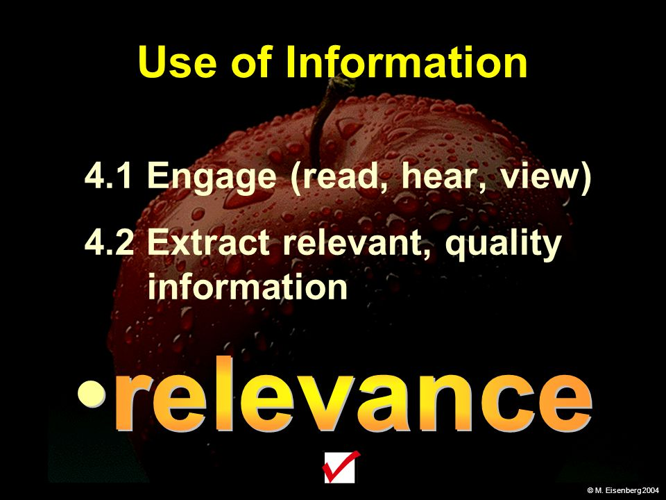 Use of Information 4.1 Engage (read, hear, view) 4.2 Extract relevant, quality information