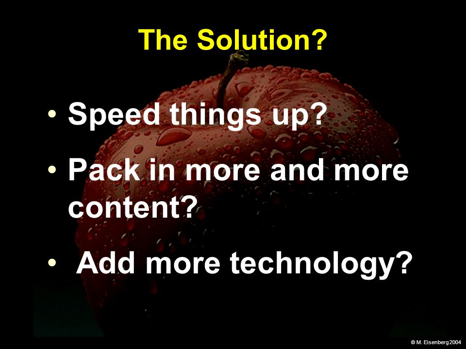 © M. Eisenberg 2004 The Solution. Speed things up.