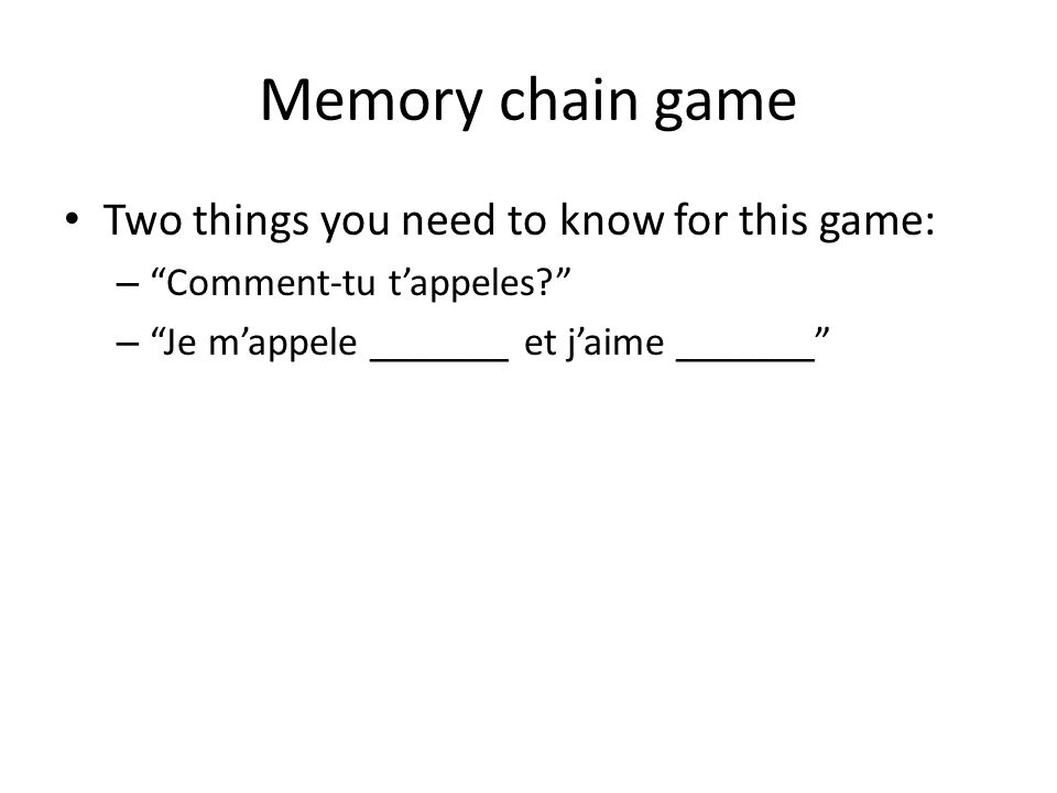 Memory chain game Two things you need to know for this game: – Comment-tu tappeles.
