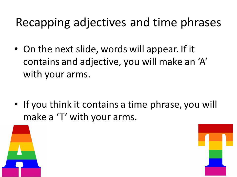 Recapping adjectives and time phrases On the next slide, words will appear.