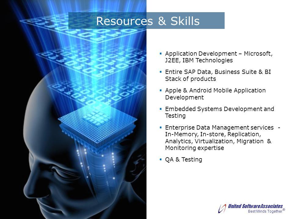 United Software Associates Best Minds Together Application Development – Microsoft, J2EE, IBM Technologies Entire SAP Data, Business Suite & BI Stack