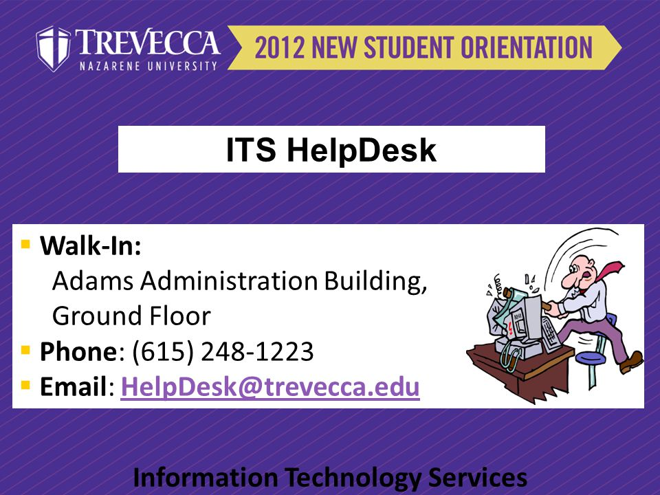 Walk-In: Adams Administration Building, Ground Floor Phone: (615) 248-1223 Email: HelpDesk@trevecca.eduHelpDesk@trevecca.edu Information Technology Se