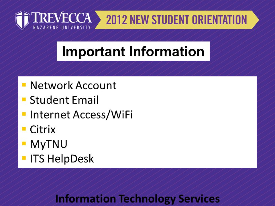 Network Account Student Email Internet Access/WiFi Citrix MyTNU ITS HelpDesk Information Technology Services Important Information