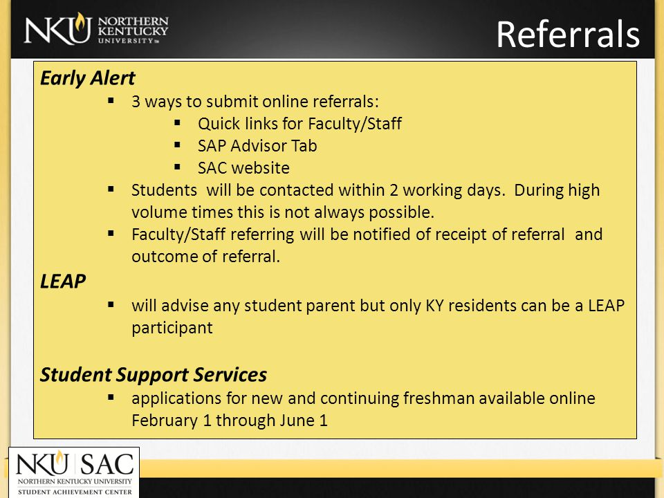 Referrals Early Alert 3 ways to submit online referrals: Quick links for Faculty/Staff SAP Advisor Tab SAC website Students will be contacted within 2