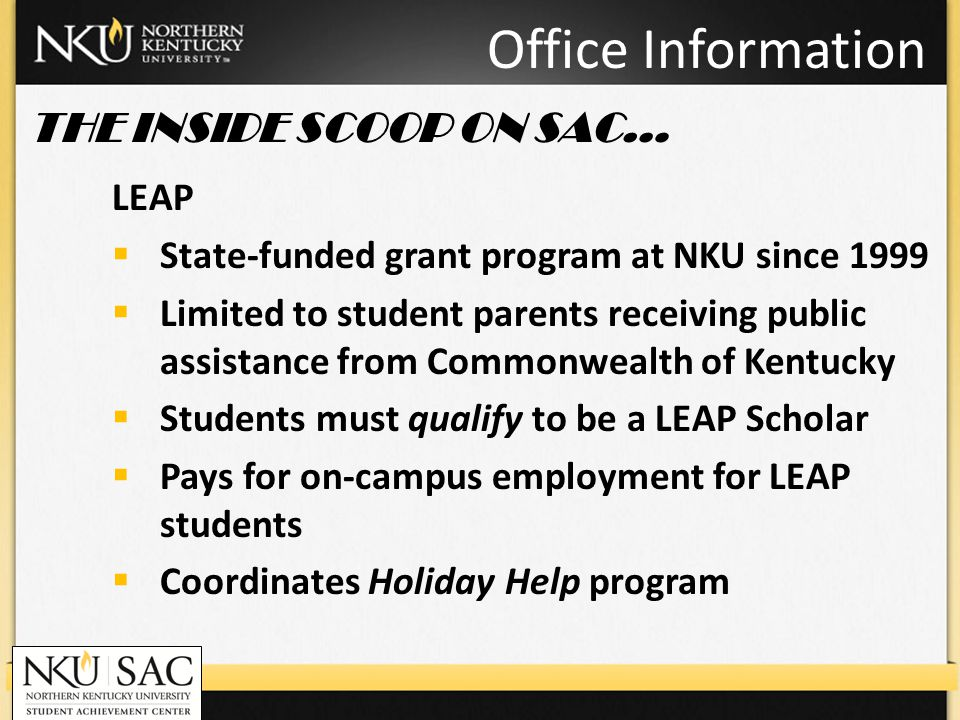 Office Information LEAP State-funded grant program at NKU since 1999 Limited to student parents receiving public assistance from Commonwealth of Kentu
