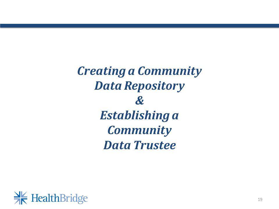 19 Creating a Community Data Repository & Establishing a Community Data Trustee
