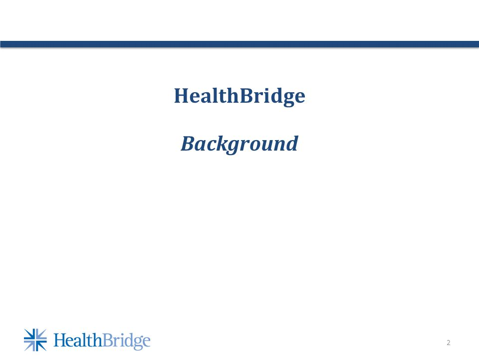3 HealthBridge One of the nations oldest, largest, most advanced and successful health information exchanges In operation since 1997 501c3 Not for Profit One of only a handful of HIE/RHIOs nationwide with a sustainable business model (Pre ARRA) 97% of revenue from fees; <3% grants 5-12% annual return for last eight years