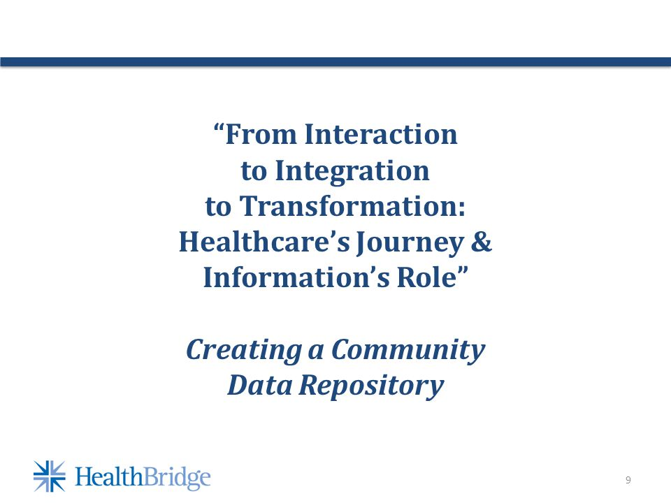 9 From Interaction to Integration to Transformation: Healthcares Journey & Informations Role Creating a Community Data Repository