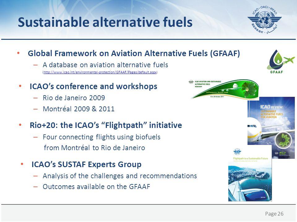 Page 26 Sustainable alternative fuels Global Framework on Aviation Alternative Fuels (GFAAF) – A database on aviation alternative fuels (http://www.ic