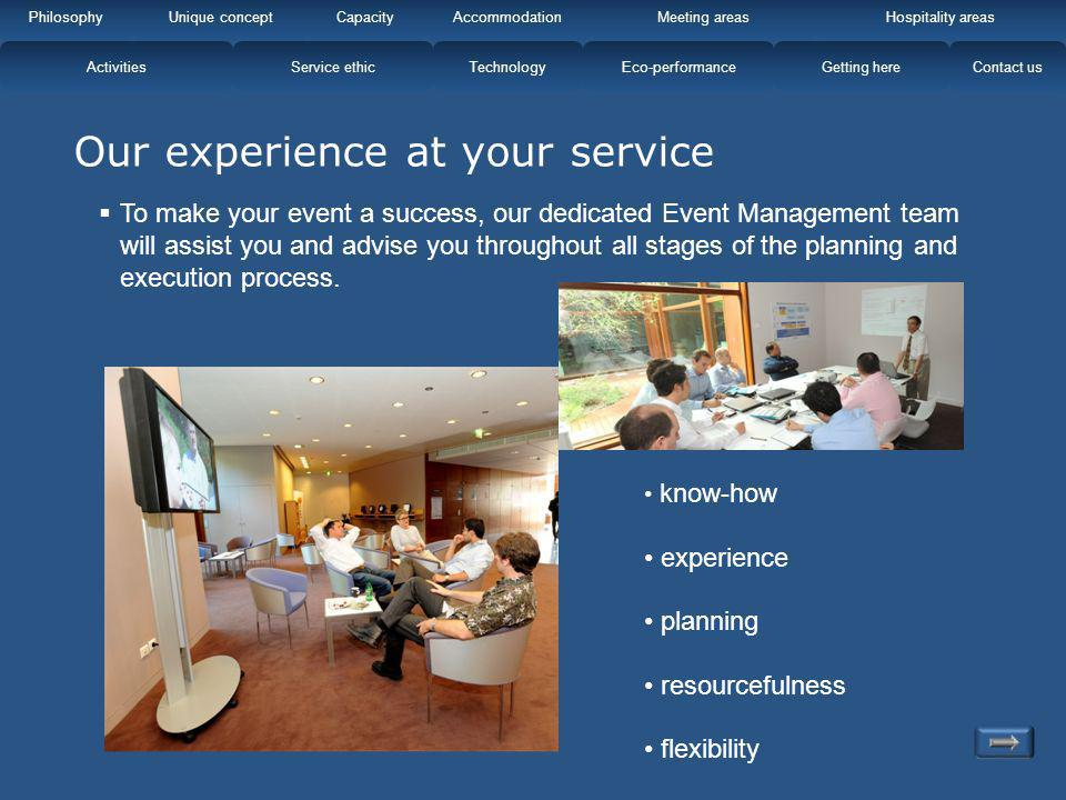 Our experience at your service know-how experience planning resourcefulness flexibility To make your event a success, our dedicated Event Management t