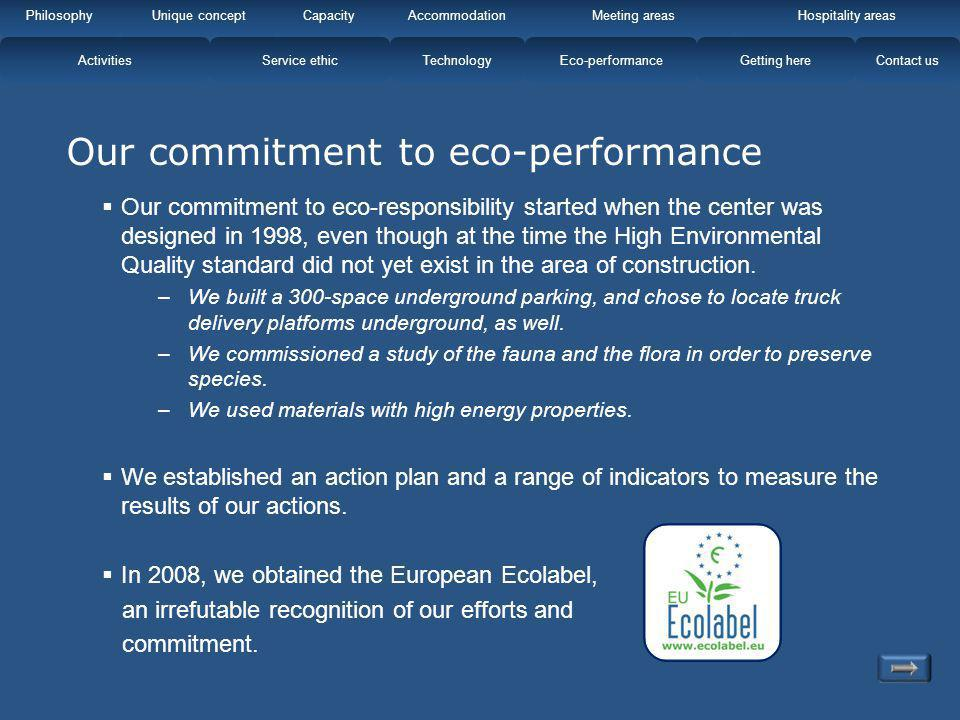 Our commitment to eco-performance Our commitment to eco-responsibility started when the center was designed in 1998, even though at the time the High
