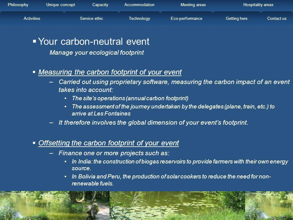 Your carbon-neutral event Manage your ecological footprint Measuring the carbon footprint of your event –Carried out using proprietary software, measu