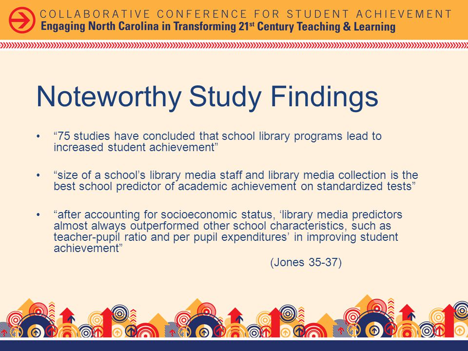 Noteworthy Study Findings students whose high schools include librarians and library instruction programs bring more understanding about information research to their college experiences the school library has a greater impact on reading improvement for African-American students than for any other group (Jones 38)