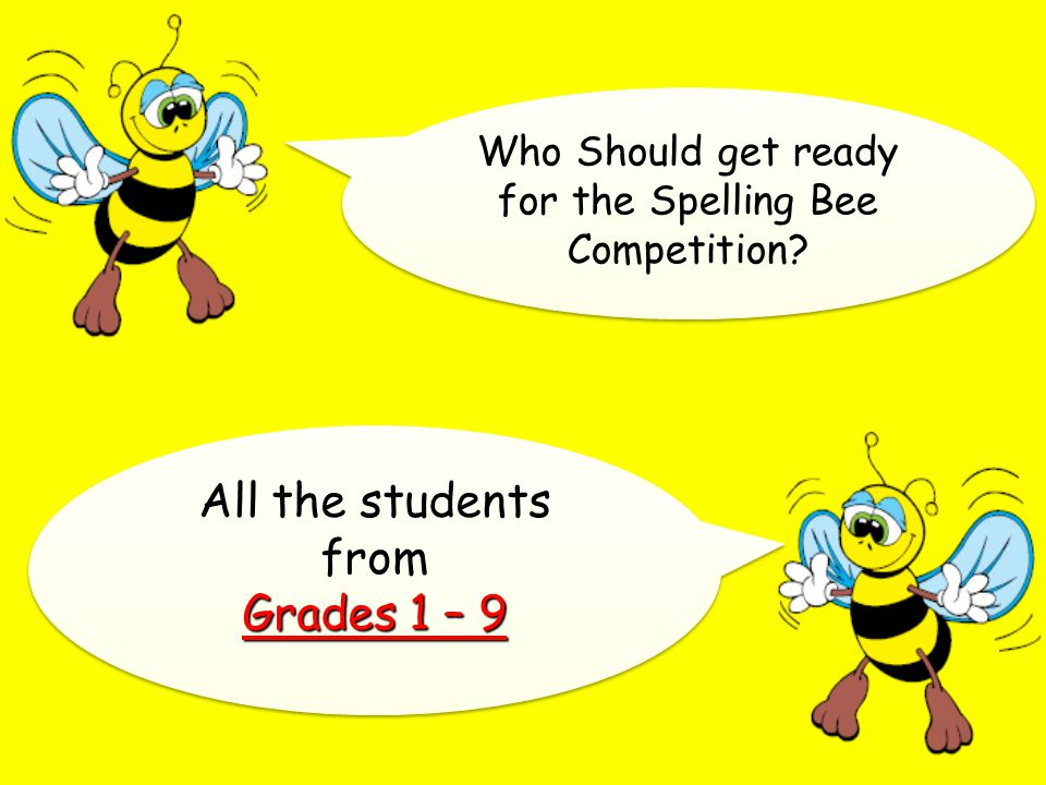 Who Should get ready for the Spelling Bee Competition.