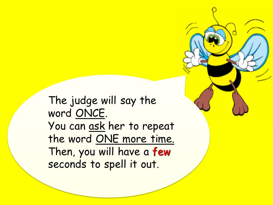 ONCE The judge will say the word ONCE. You can ask her to repeat the word ONE more time.
