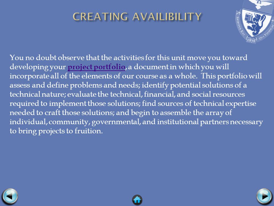You no doubt observe that the activities for this unit move you toward developing your project portfolio, a document in which you will incorporate all of the elements of our course as a whole.