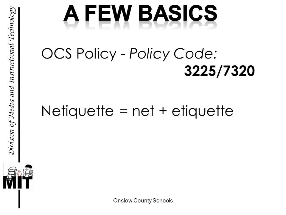 Onslow County Schools Division of Media and Instructional Technology Netiquette = net + etiquette OCS Policy - Policy Code: 3225/7320