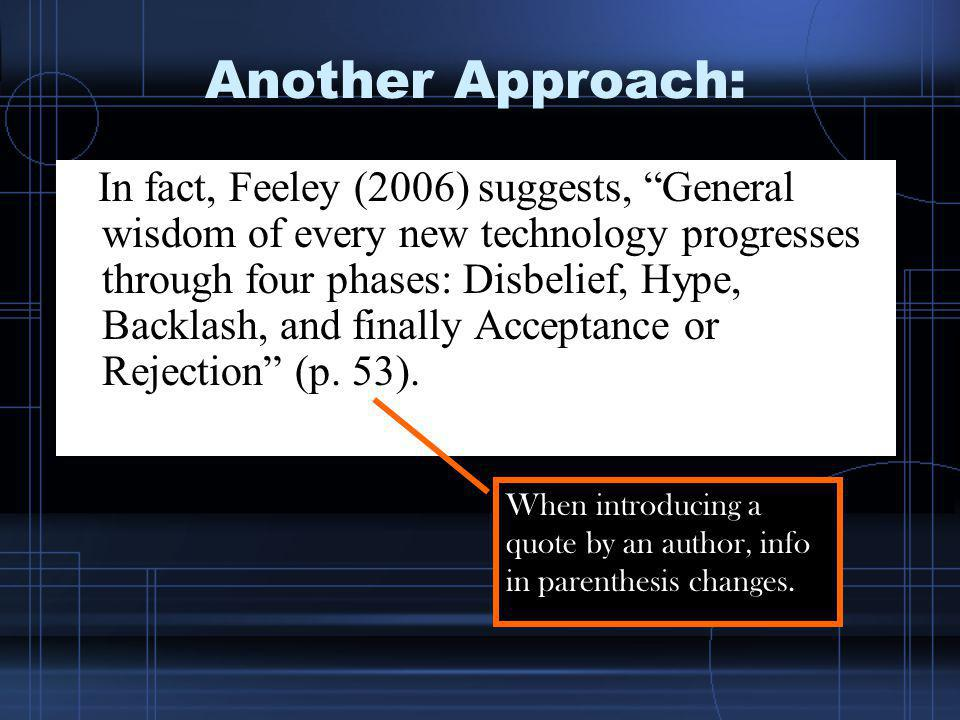 Another Approach: In fact, Feeley (2006) suggests, General wisdom of every new technology progresses through four phases: Disbelief, Hype, Backlash, a