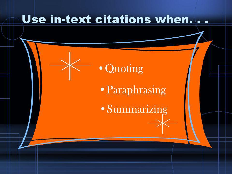 Use in-text citations when... Quoting Paraphrasing Summarizing