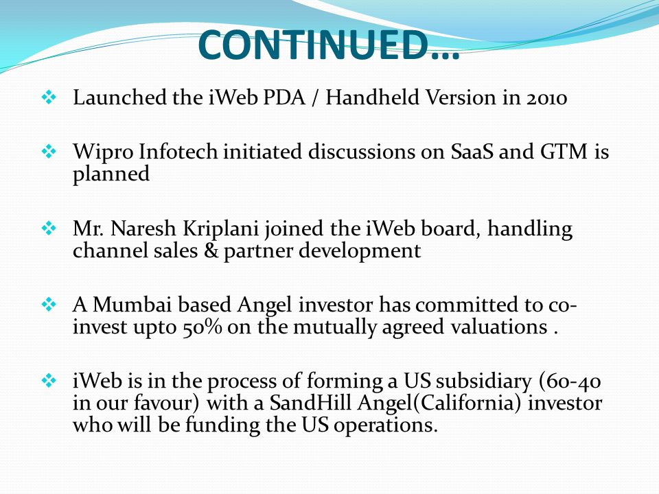 CONTINUED… Launched the iWeb PDA / Handheld Version in 2010 Wipro Infotech initiated discussions on SaaS and GTM is planned Mr.