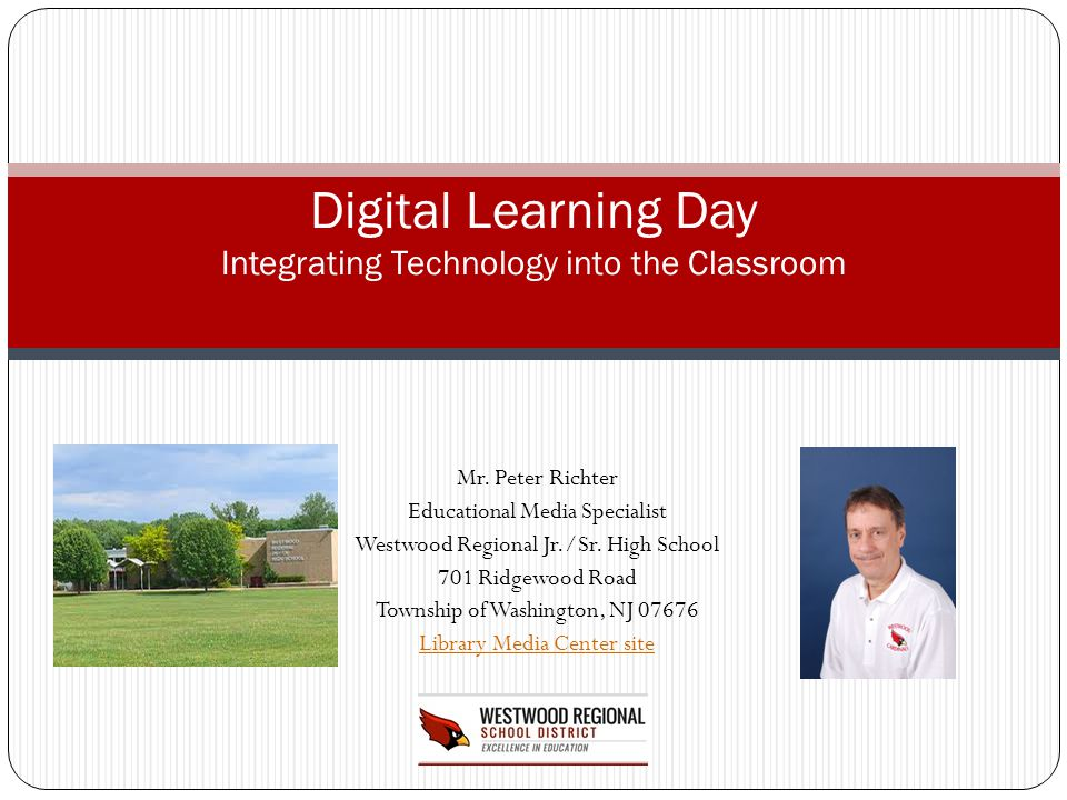 The Westwood New Jersey Regional Jr/Sr High School will be participating in Digital Learning Day Feb 6 th by highlighting how teachers teach and students learn using technology.Westwood New Jersey Regional Jr/Sr High SchoolDigital Learning Day This is in recognition of the many teachers that have been engaging students in standards based, motivating, content driven and technology infused experiences this year.