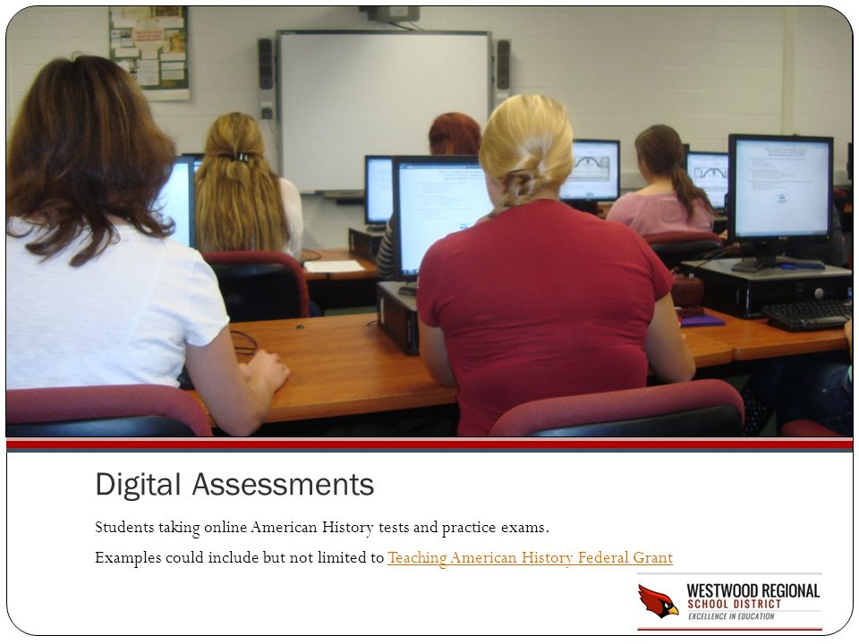 Digital Assessments Students taking online American History tests and practice exams. Examples could include but not limited to Teaching American Hist