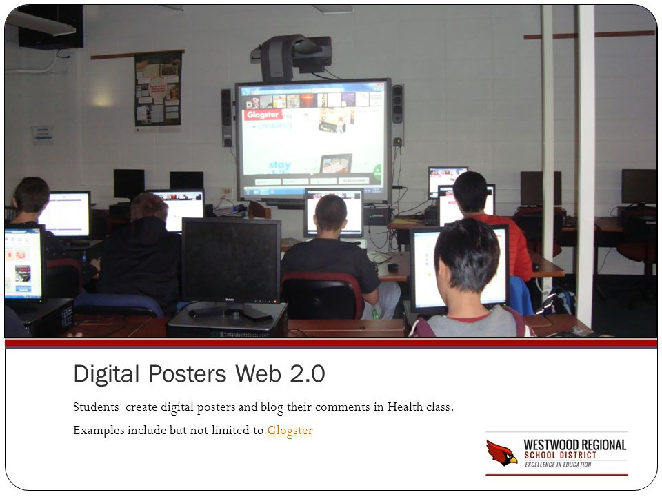 Digital Posters Web 2.0 Students create digital posters and blog their comments in Health class. Examples include but not limited to GlogsterGlogster