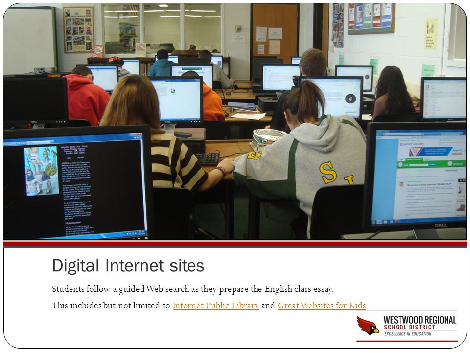 Digital Internet sites Students follow a guided Web search as they prepare the English class essay. This includes but not limited to Internet Public L