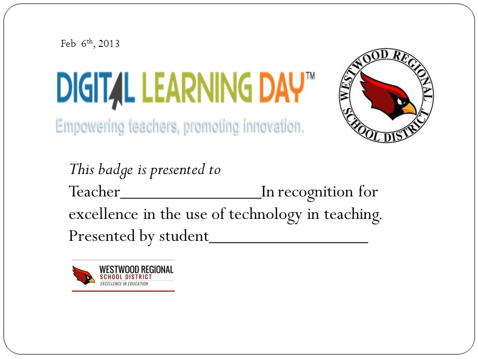 This badge is presented to Teacher_______________In recognition for excellence in the use of technology in teaching. Presented by student_____________