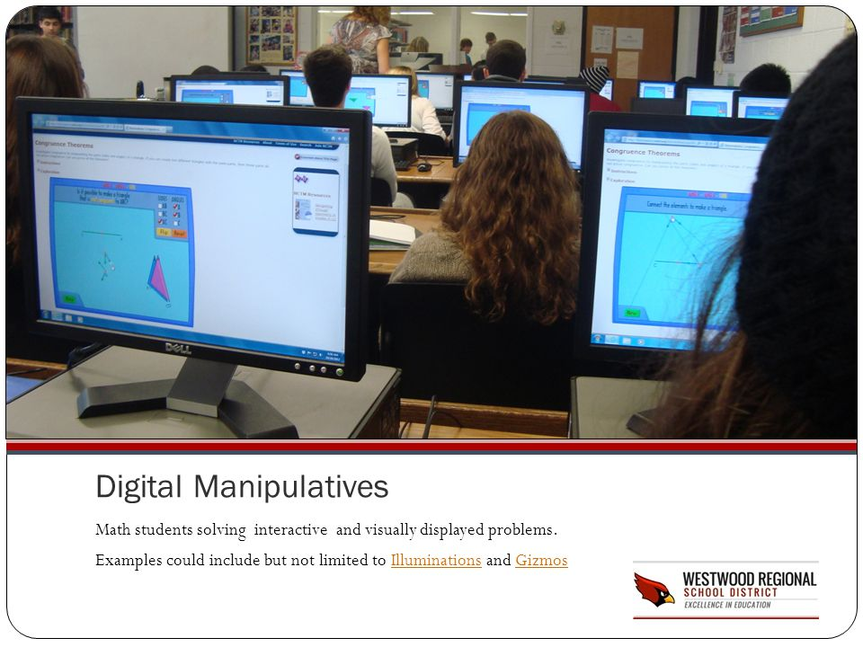 Digital Manipulatives Math students solving interactive and visually displayed problems. Examples could include but not limited to Illuminations and G