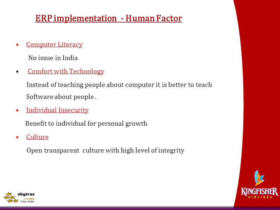 ERP implementation - Human Factor Computer Literacy No issue in India Comfort with Technology Instead of teaching people about computer it is better t