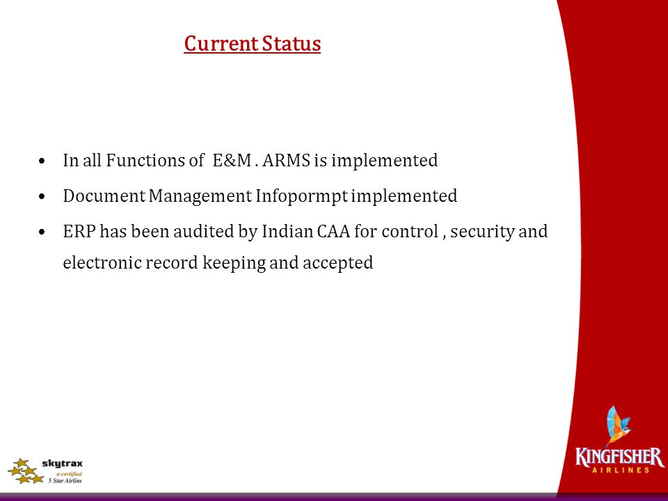 Current Status In all Functions of E&M. ARMS is implemented Document Management Infopormpt implemented ERP has been audited by Indian CAA for control,