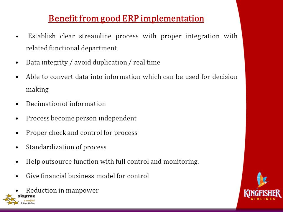 Benefit from good ERP implementation Establish clear streamline process with proper integration with related functional department Data integrity / av