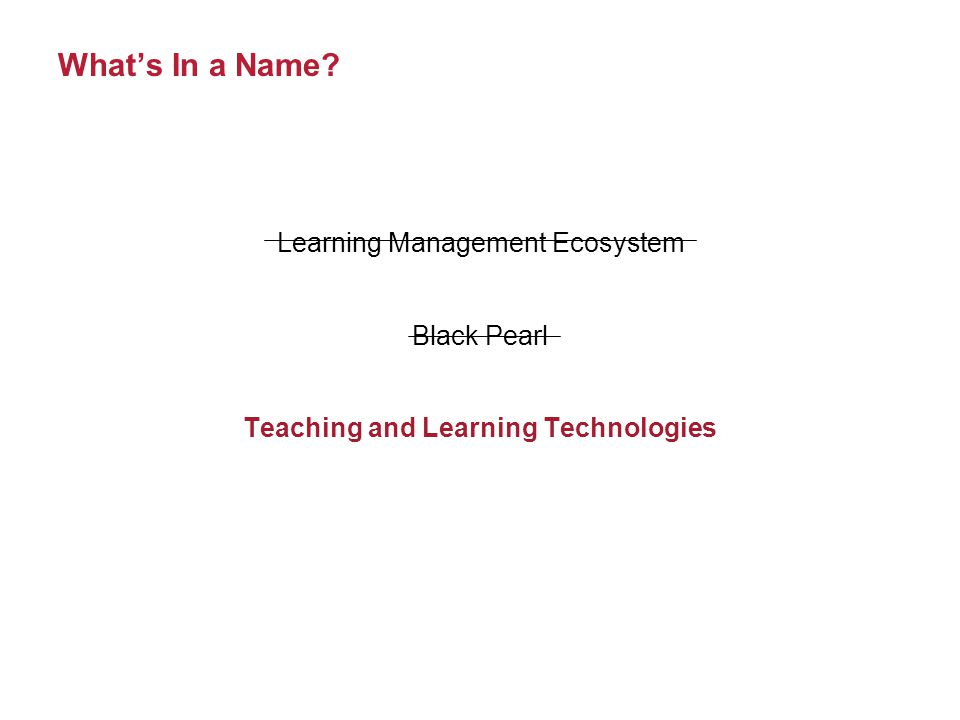 Whats In a Name? Learning Management Ecosystem Black Pearl Teaching and Learning Technologies