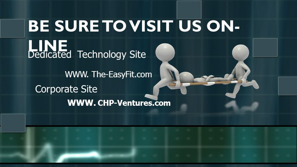 BE SURE TO VISIT US ON- LINE WWW. The-EasyFit.com Dedicated Technology Site Corporate Site WWW.