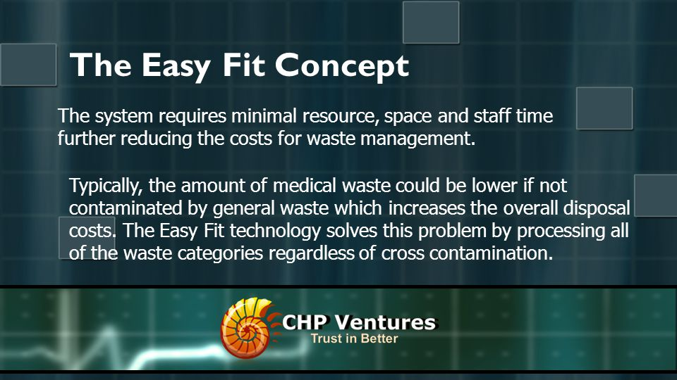 The Easy Fit Concept Typically, the amount of medical waste could be lower if not contaminated by general waste which increases the overall disposal costs.