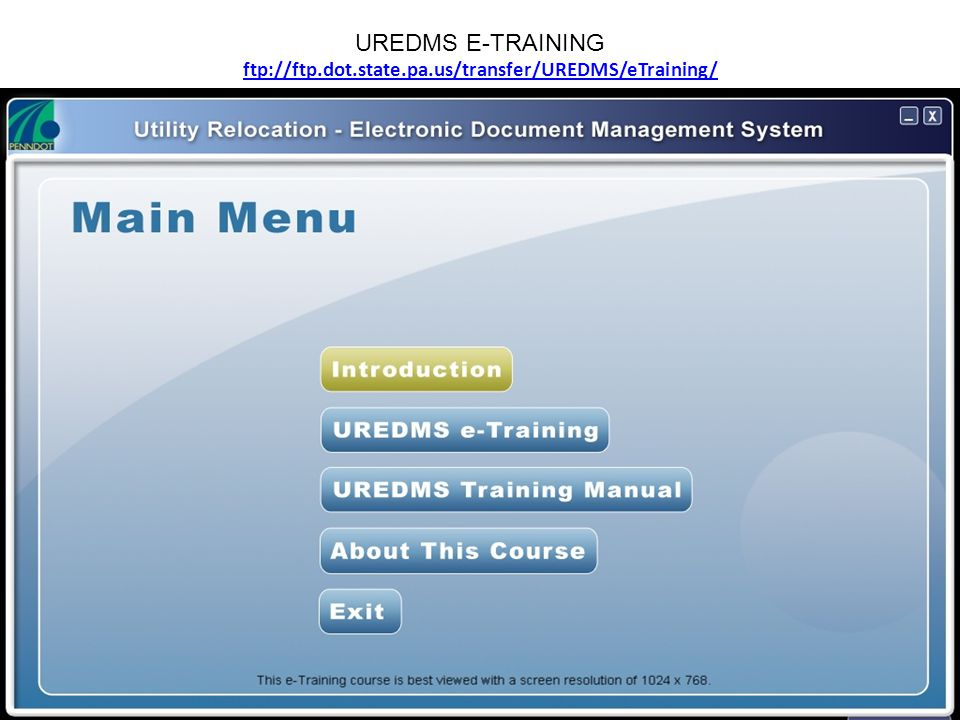 UREDMS E-TRAINING ftp://ftp.dot.state.pa.us/transfer/UREDMS/eTraining/ ftp://ftp.dot.state.pa.us/transfer/UREDMS/eTraining/