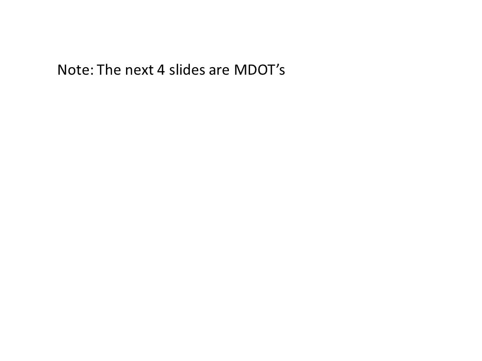 Note: The next 4 slides are MDOTs