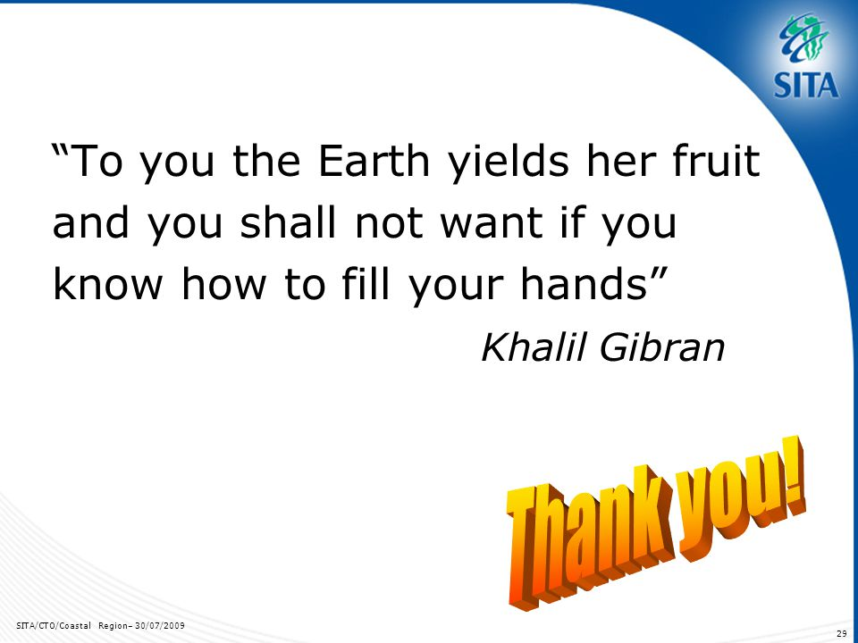 SITA/CTO/Coastal Region– 30/07/ To you the Earth yields her fruit and you shall not want if you know how to fill your hands Khalil Gibran