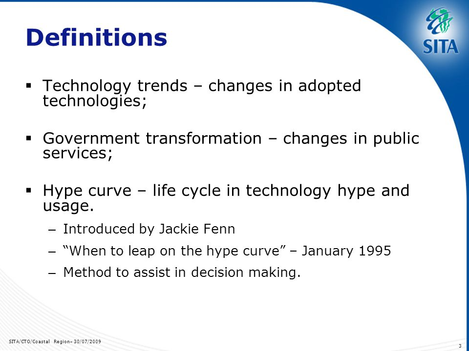 SITA/CTO/Coastal Region– 30/07/ Definitions Technology trends – changes in adopted technologies; Government transformation – changes in public services; Hype curve – life cycle in technology hype and usage.