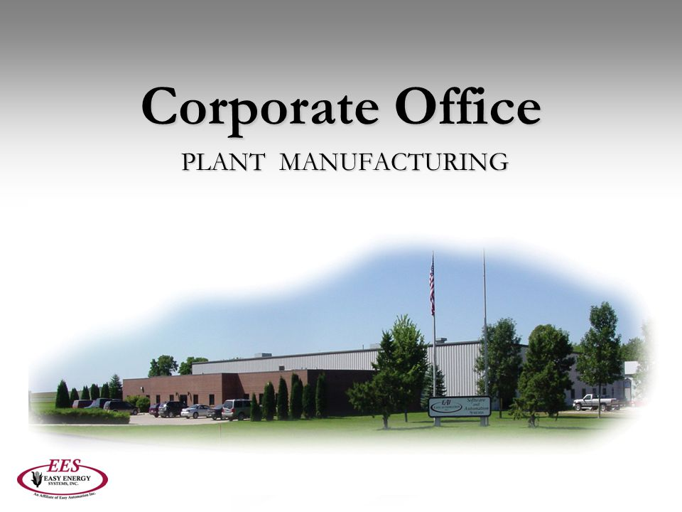 Corporate Office PLANT MANUFACTURING PLANT MANUFACTURING