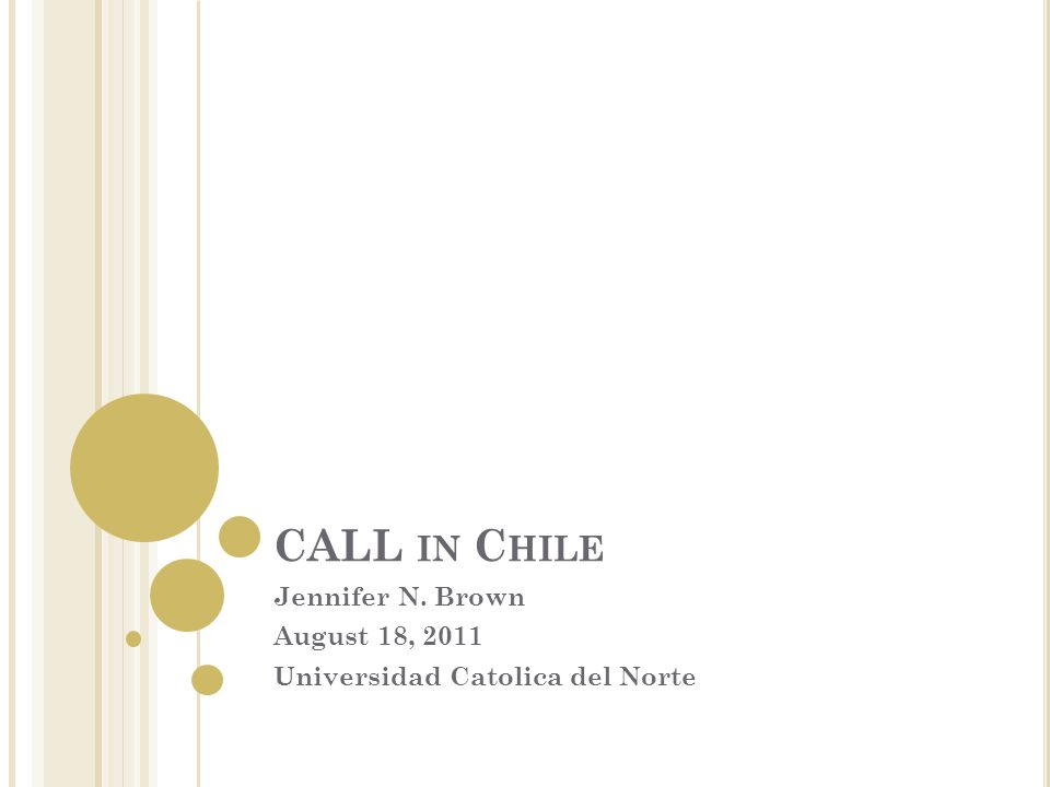 CALL IN C HILE Jennifer N. Brown August 18, 2011 Universidad Catolica del Norte