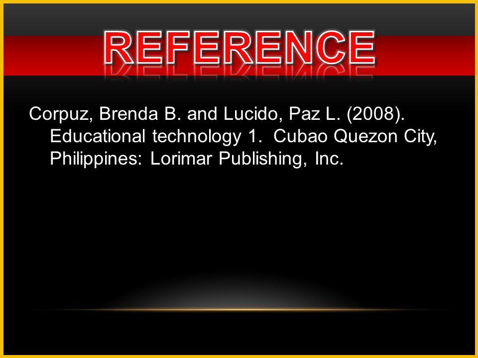 Corpuz, Brenda B. and Lucido, Paz L. (2008). Educational technology 1. Cubao Quezon City, Philippines: Lorimar Publishing, Inc.