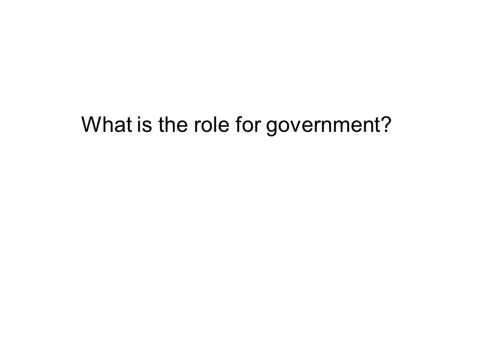 What is the role for government
