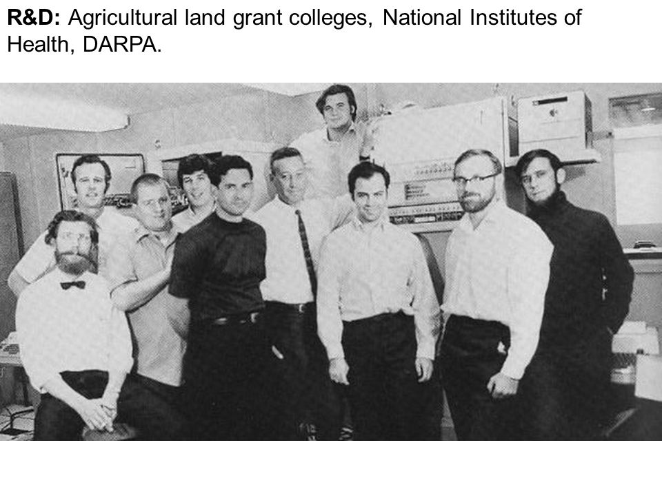 R&D: Agricultural land grant colleges, National Institutes of Health, DARPA.