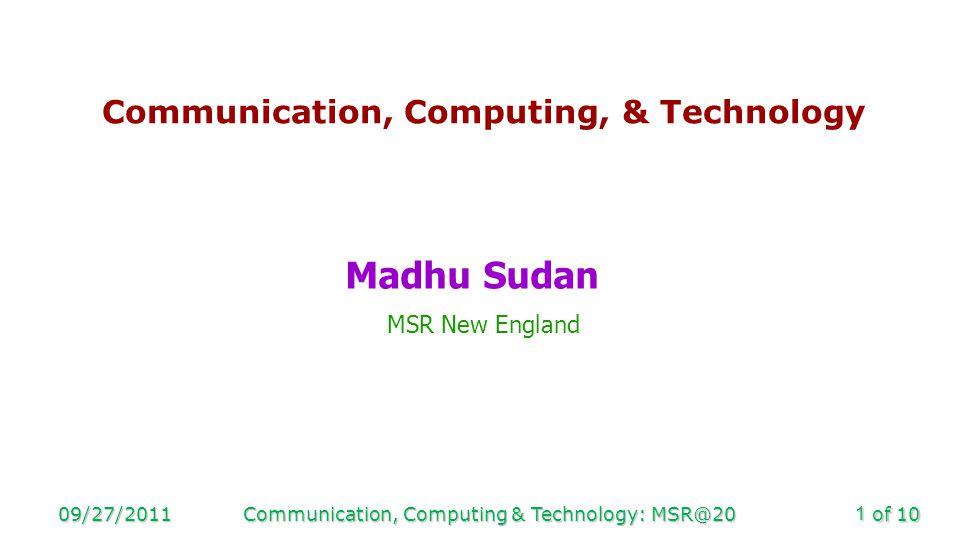 of 10 09/27/2011Communication, Computing & Technology: MSR@201 Communication, Computing, & Technology Madhu Sudan MSR New England