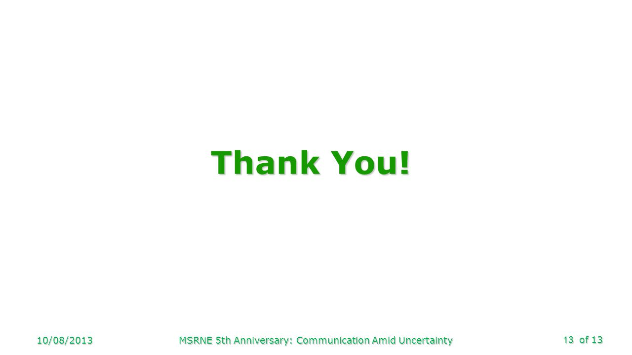 of 13 Thank You! 10/08/2013MSRNE 5th Anniversary: Communication Amid Uncertainty13